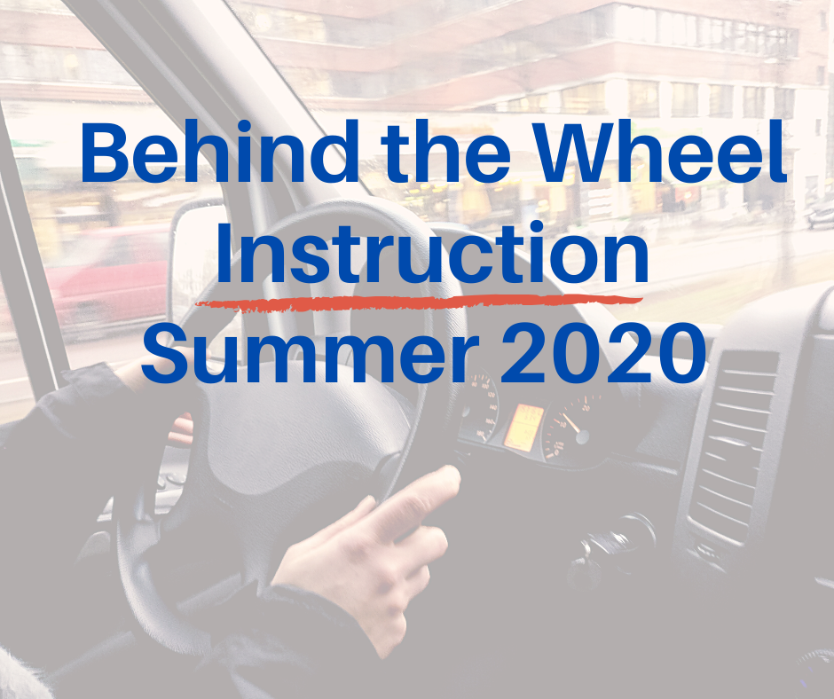 Driver's Education - Behind the Wheel Instruction Summer 2020
